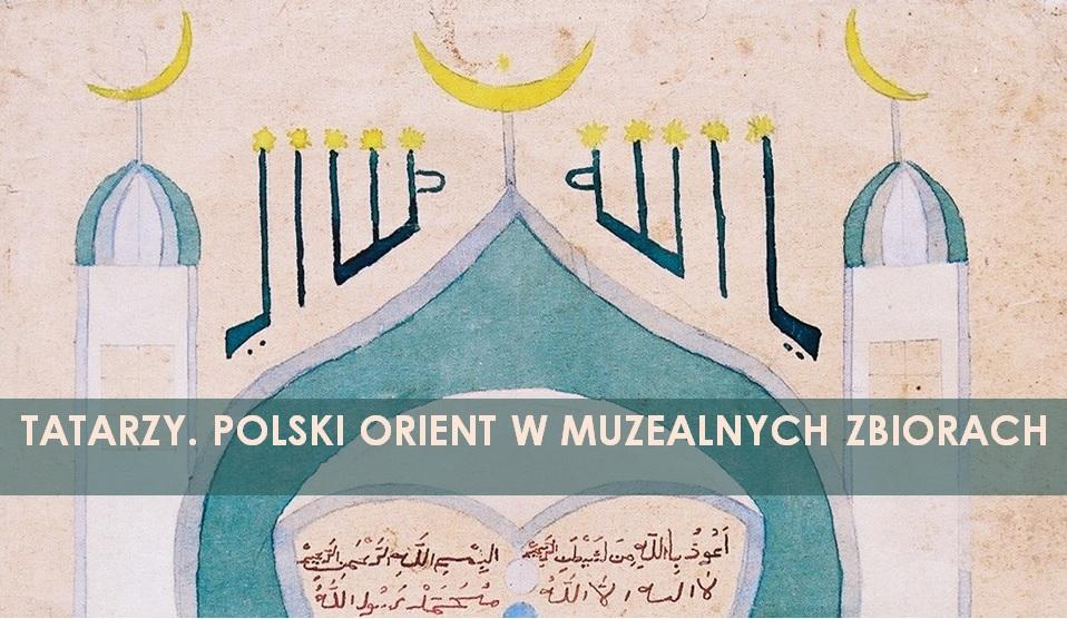 TATARZY. POLSKI ORIENT W MUZEALNYCH ZBIORACH