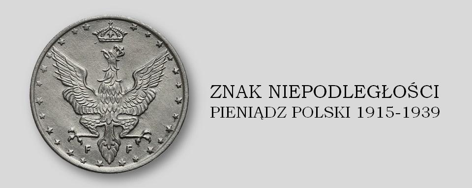 ZNAK NIEPODLEGŁOŚCI. PIENIĄDZ POLSKI 1915-1939