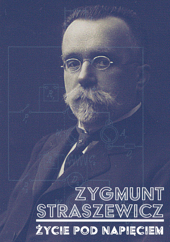 Popiersie mężczyzny w eleganckim stroju, z wąsami, w okularach. Pod spodem napis: Zygmunt Straszewicz. Życie pod napięciem.