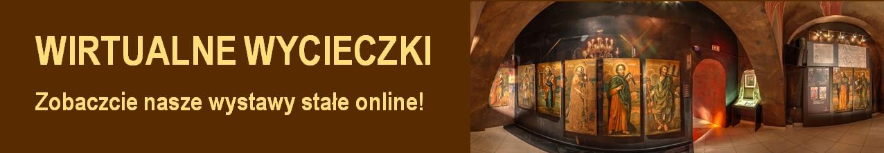 Po lewej stronie napis: Wirtualne wycieczki. Zobaczcie nasze wystawy stałe online! Po prawej stronie wystawa stała w Muzeum Ikon w Supraślu.