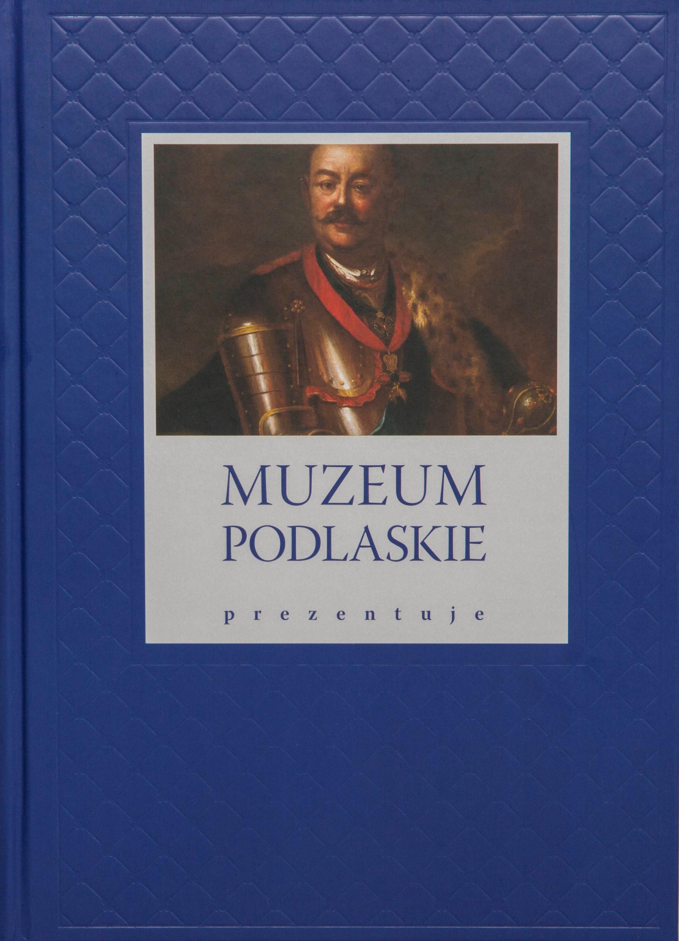 Niebieska okładka książki. Po środku obraz przedstawiający portret hetmana Jana Klemensa Branickiego. Poniżej na białym tle napis: Muzeum Podlaskie prezentuje.